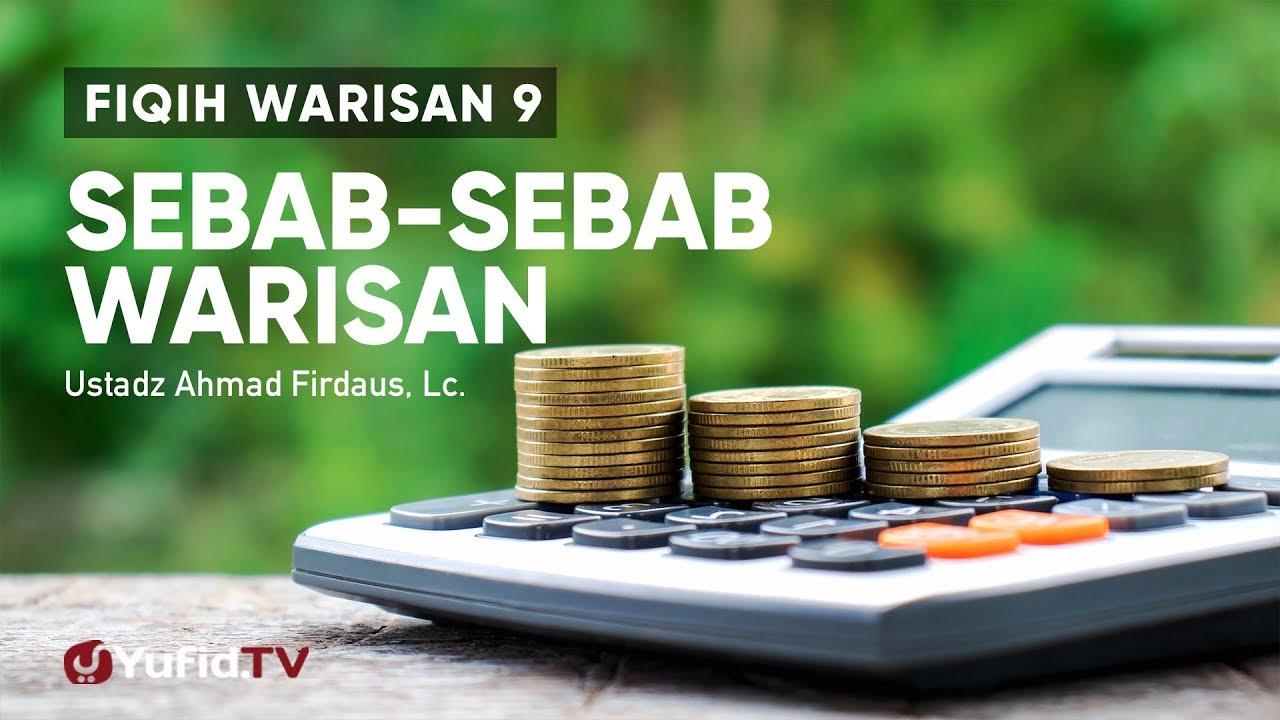 Fiqih Warisan 9: Sebab-sebab Dapat Warisan - Ustadz Ahmad Firdaus, Lc.