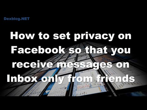 How to set privacy on Facebook so that you receive messages on Inbox only from friends