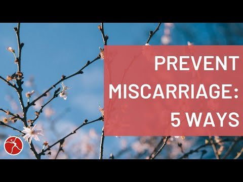 Prevent a Miscarriage. 5 Simple, All-natural, Yet Highly Effective Ways to Avoid Miscarriage