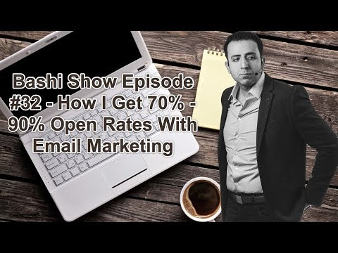 Bashi Show Episode #32 - How I Get 70% - 90% Open Rates With Email Marketing