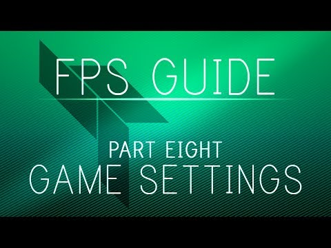 The Ultimate FPS Boosting Guide v2 - Part 8 - Game Settings