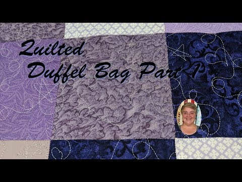 Quilted Duffel Bag Part 1