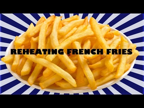 REHEATING FRENCH FRIES -