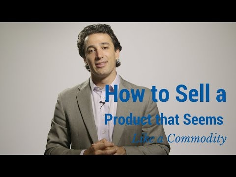 How to Sell a Product that Seems Like a Commodity