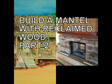 BUILD A MANTEL WITH RECLAIMED WOOD PART 2