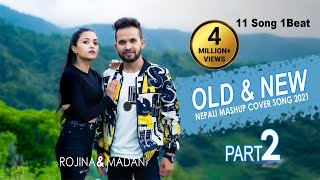 OLD \u0026 NEW || EVERGREEN NEPALI || MASHUP COVER SONG 2021|| PART 2 || ROJINA BASNET || MADAN CENTURY