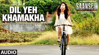 DIL YEH KHAMAKHA Full Audio Song | SAANSEIN | Rajneesh Duggal, Sonarika Bhadoria