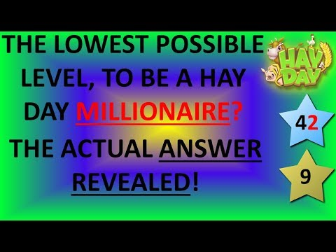 HAY DAY - THE LOWEST POSSIBLE LEVEL TO BE A HAY DAY MILLIONAIRE! THE ACTUAL ANSWER REVEALED!