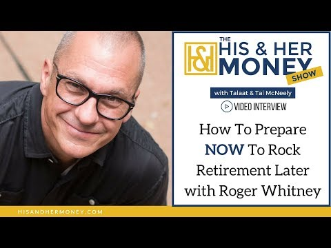 How To Prepare NOW To Rock Retirement Later with Roger Whitney