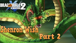 Dragon Ball Xenoverse 2 XB1  Shenron Wish Part 2 i wish to have an ultimate Attack