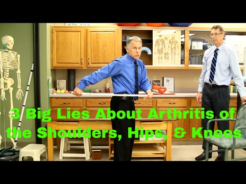 3 Big Lies About Arthritis of the Shoulders, Hips, & Knees.