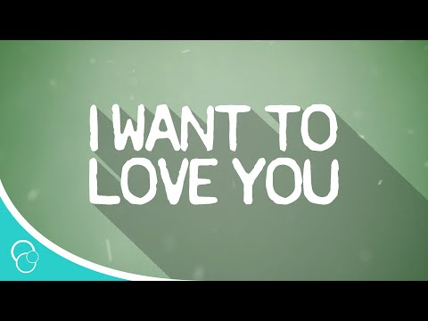 I Want to Love You (Lyric Video) [Version 1]