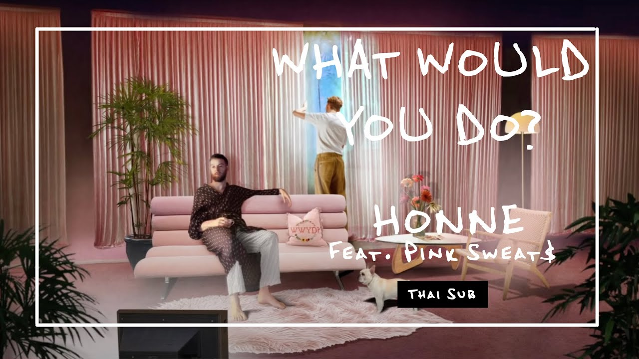 Download [Sub Thai] HONNE - WHAT WOULD YOU DO? (Feat. Pink Sweat$) MP3 Gratis