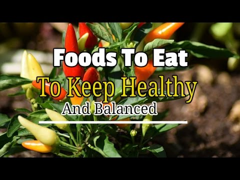 Foods To Eat To Keep Healthy And Balanced