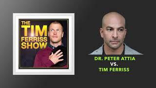 Dr  Peter Attia Vs  Tim Ferriss | The Tim Ferriss Show (podcast)