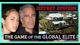 Jeffrey Epstein: The Game of the Global Elite [Full Investigative Documentary]