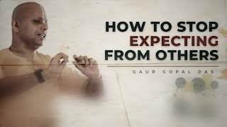 How to stop expecting from others  II one lettered word  by @Gaurgopaldas II (in English )#we_can