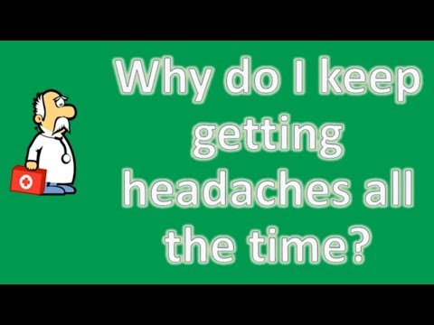 Why do I keep getting headaches all the time ? | Best Health FAQ Channel