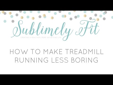How to Make Treadmill Running Less Boring