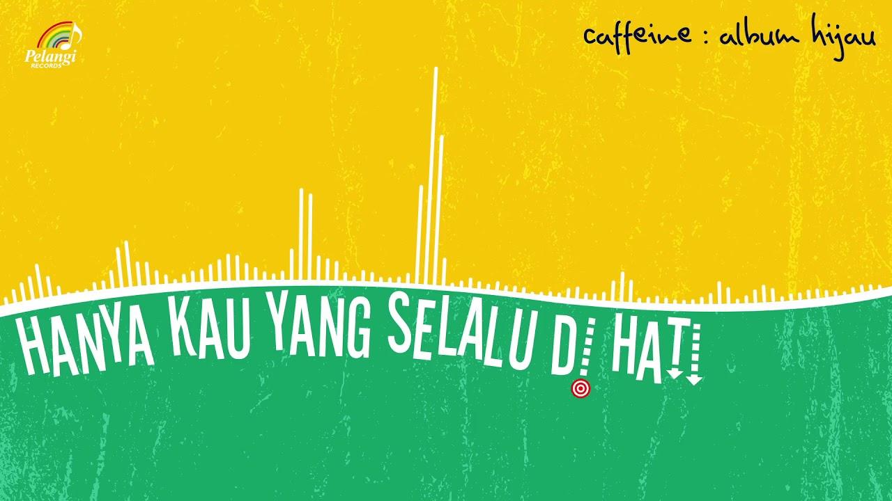 Caffeine - Hanya Kau Yang Selalu Dihatiku