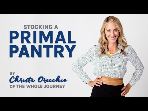 Stocking a Primal Pantry By Christa Orecchio of The Whole Journey