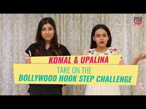 watch Komal & Upalina Take The Bollywood Hook Step Challenge - POPxo