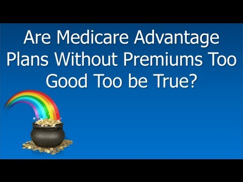 Are Medicare Advantage Plans Without Premiums Too Good To Be True?