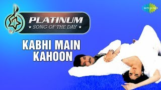 Platinum song of the day | Kabhi Main Kahoon | 11th January | R J Ruchi