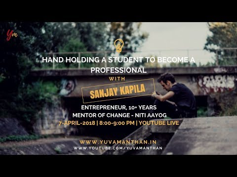 Hand holding a student to become a professional with Sanjay Kapila || YuvaManthan Live