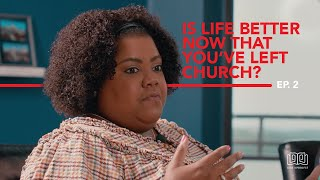 Is Life Better Now That You've Left The Church? | Why I Don't Go (Season 2 Episode 2) #WIDG