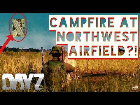 Lets Have A Campfire At the NWAF  ~ Dayz Standalone .62