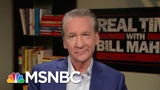 Bill Maher: If We Don't Impeach President Donald Trump, Where Is The Bar? | Hardball | MSNBC