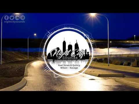 Axel Jones and Quincy Wilson - Ravage [ HOUSE ] Night City Sounds