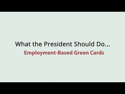 What the President Should Do: Employment-Based Green Cards