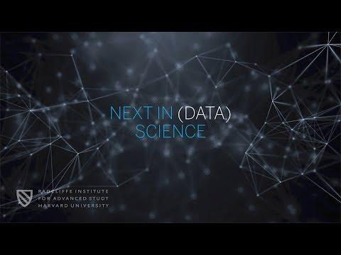Next in (Data) Science | Part 2 | Radcliffe Institute