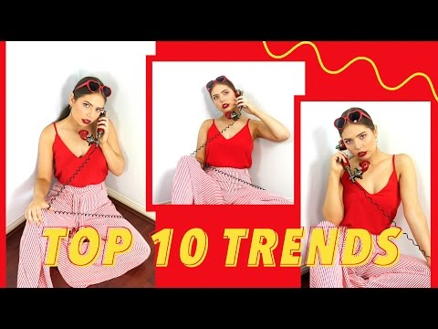 Top 10 Fashion Trends - Mid 2017!