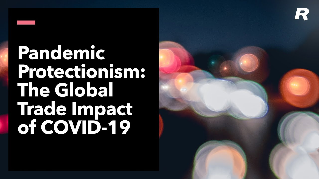 Pandemic Protectionism: The Global Trade Impact of COVID-19