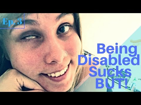 Being Disabled Sucks BUT ... Ep. 3