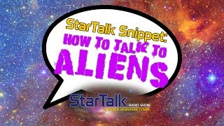 StarTalk Snippet: How to Talk to Aliens