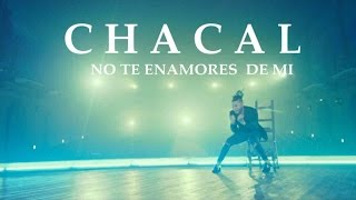CHACAL - NO TE ENAMORES DE MI (OFFICIAL VIDEO)