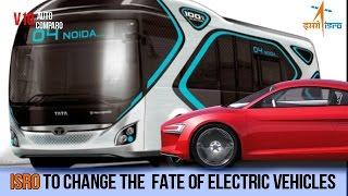 ISRO POWERED ELECTRIC VEHICLES WILL CHANGE THE FATE OF INDIAN AUTOMOBILE (ELECTRIC) INDUSTRY