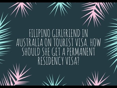 Filipino girlfriend in Australia on tourist visa. How should she get a permanent residency visa?