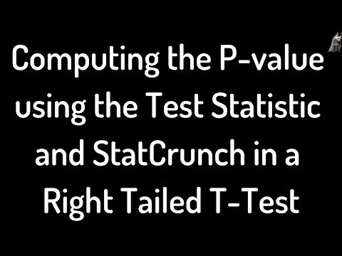 Computing the P-Value using the Test Statistic and StatCrunch in a Right Tailed T-Test