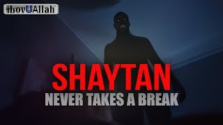 Shaytan Never Takes A Break - Nouman Ali Khan