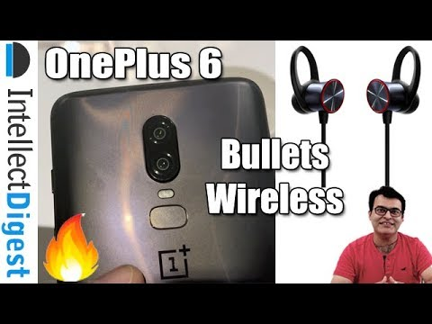 OnePlus 6 And OnePlus Bullets Wireless Headsets India Launch Hands On | Intellect Digest