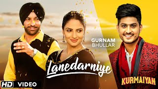 """LANEDARNIYE"" - Gurnam Bhullar || Harjit Harman , Japji Khaira || Latest Punjabi Songs || Kurmaiyan"