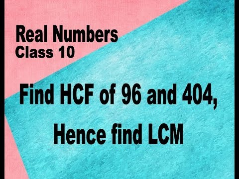Class 10th Maths REAL NUMBERS Find HCF of 96 and 404 by prime factorization.  Hence find LCM.