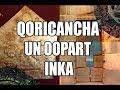 QORICANCHA, EL TEMPLO DE LOS WIRACOCHAS, EL DISCO SOLAR, LA CHINKANA SECRETA Y LOS OOPARTS INKA
