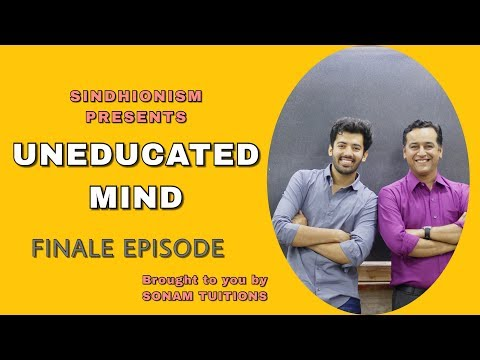 Sindhionism : UNEDUCATED MIND | FINALE EPISODE