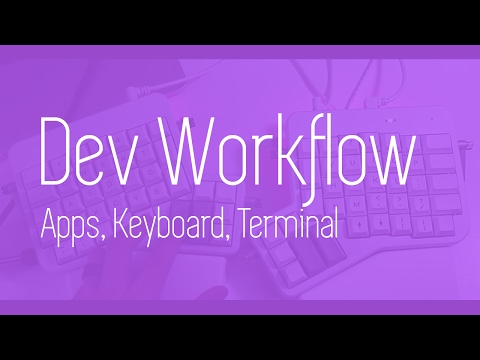 Dev Workflow Tips! - Apps, Keyboard Setup, Editors and More - Ergodox EZ Mechanical Keyboard